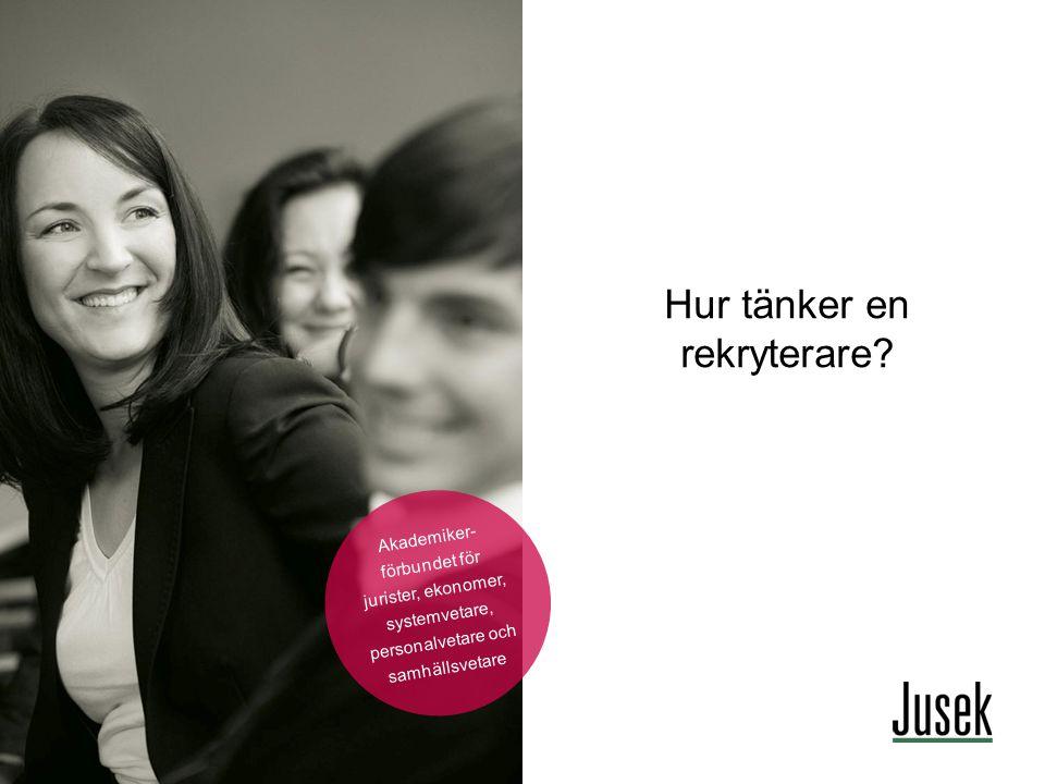 Hur tänker en rekryterare? 1 Akademiker- förbundet för jurister, ekonomer, systemvetare, personalvetare och samhällsvetare