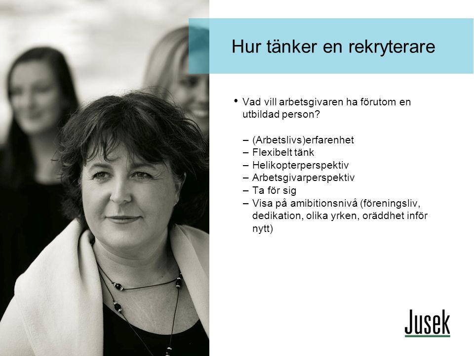 Hur tänker en rekryterare • Vad vill arbetsgivaren ha förutom en utbildad person? –(Arbetslivs)erfarenhet –Flexibelt tänk –Helikopterperspektiv –Arbet
