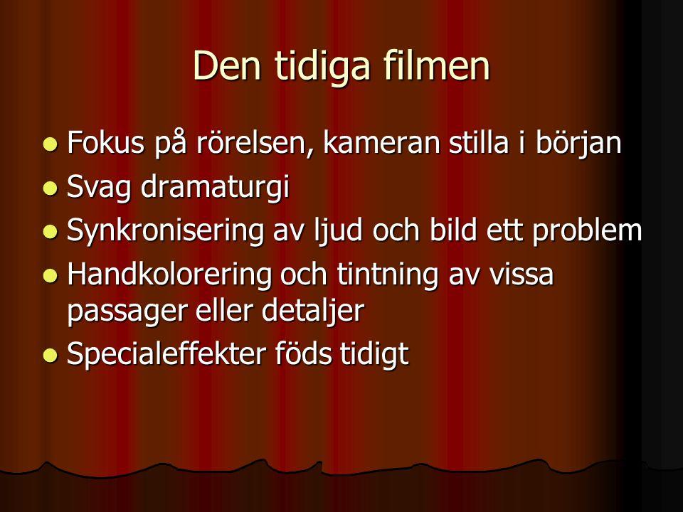 Den tidiga filmen  Fokus på rörelsen, kameran stilla i början  Svag dramaturgi  Synkronisering av ljud och bild ett problem  Handkolorering och ti