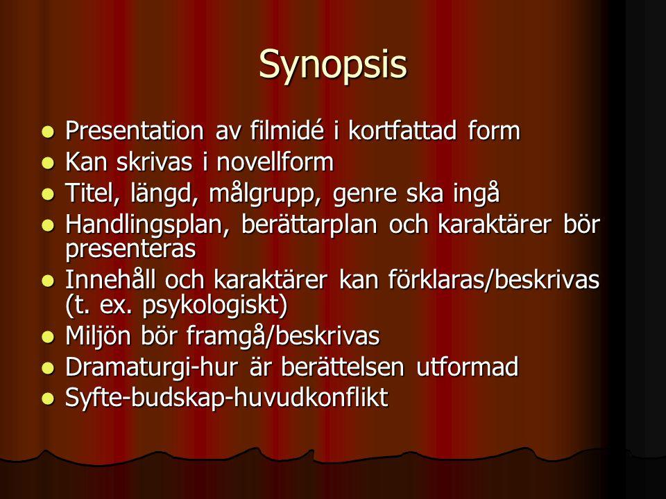 Synopsis  Presentation av filmidé i kortfattad form  Kan skrivas i novellform  Titel, längd, målgrupp, genre ska ingå  Handlingsplan, berättarplan