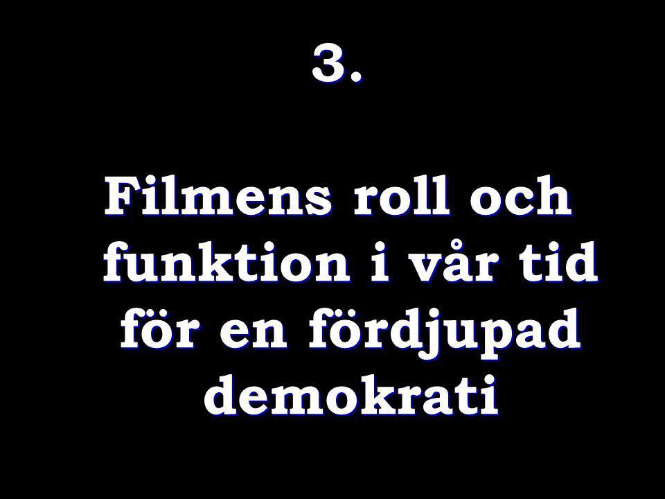 3. Filmens roll och funktion i vår tid för en fördjupad demokrati 3. Filmens roll och funktion i vår tid för en fördjupad demokrati