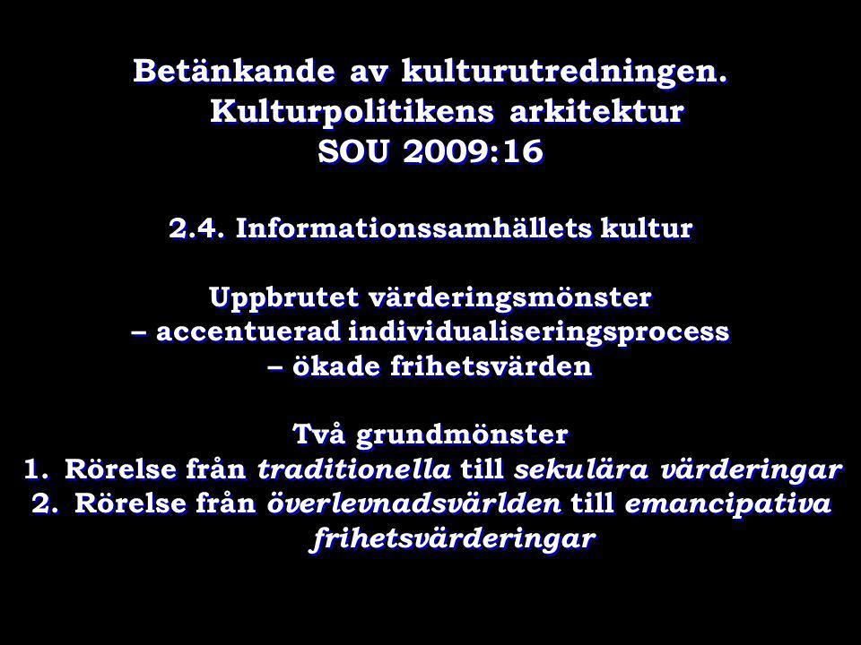 Betänkande av kulturutredningen. Kulturpolitikens arkitektur SOU 2009:16 2.4. Informationssamhällets kultur Uppbrutet värderingsmönster – accentuerad
