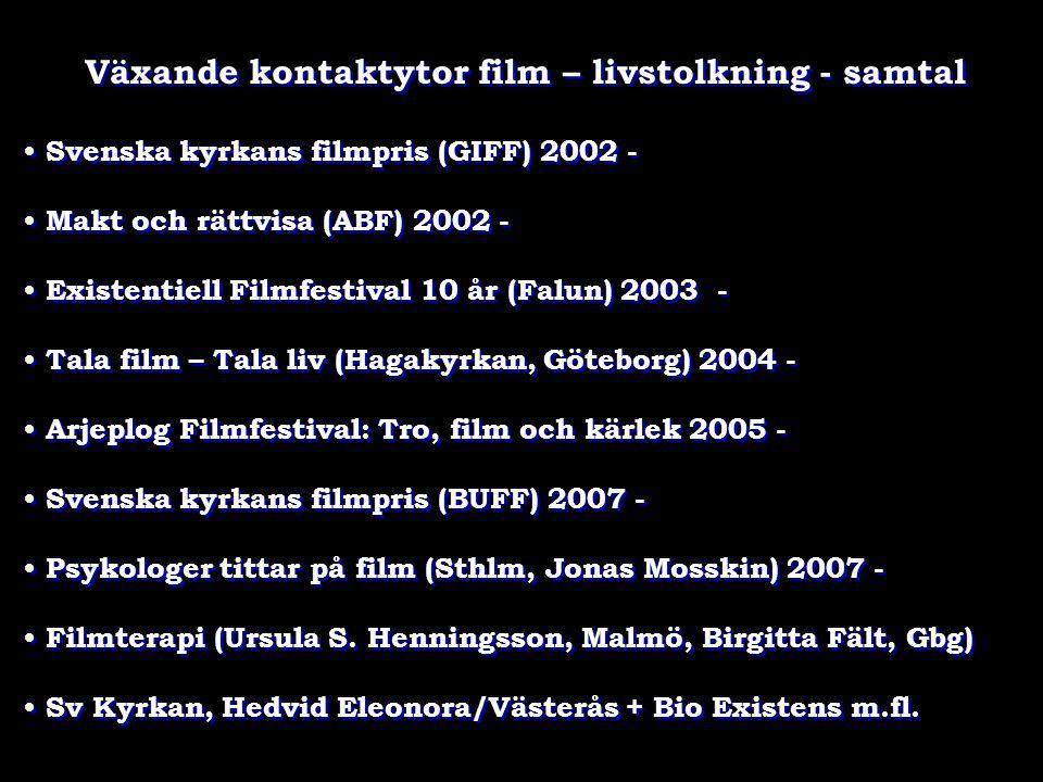 Växande kontaktytor film – livstolkning - samtal • Svenska kyrkans filmpris (GIFF) 2002 - • Makt och rättvisa (ABF) 2002 - • Existentiell Filmfestival