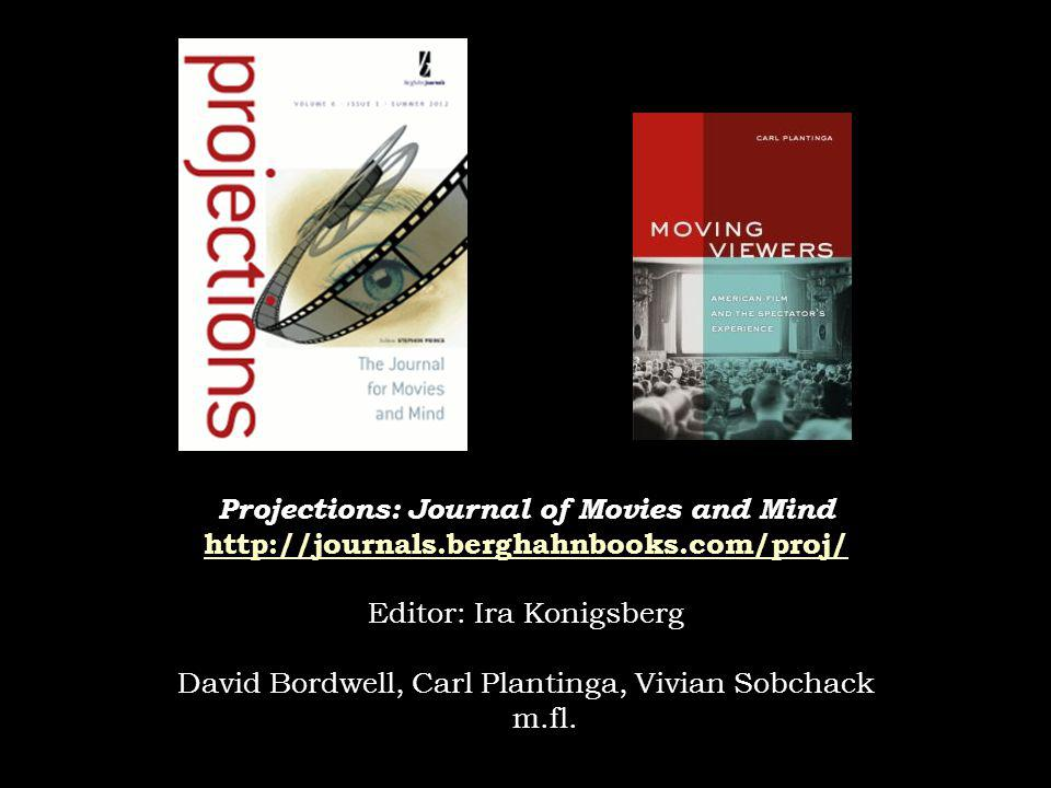 Projections: Journal of Movies and Mind http://journals.berghahnbooks.com/proj/ Editor: Ira Konigsberg David Bordwell, Carl Plantinga, Vivian Sobchack