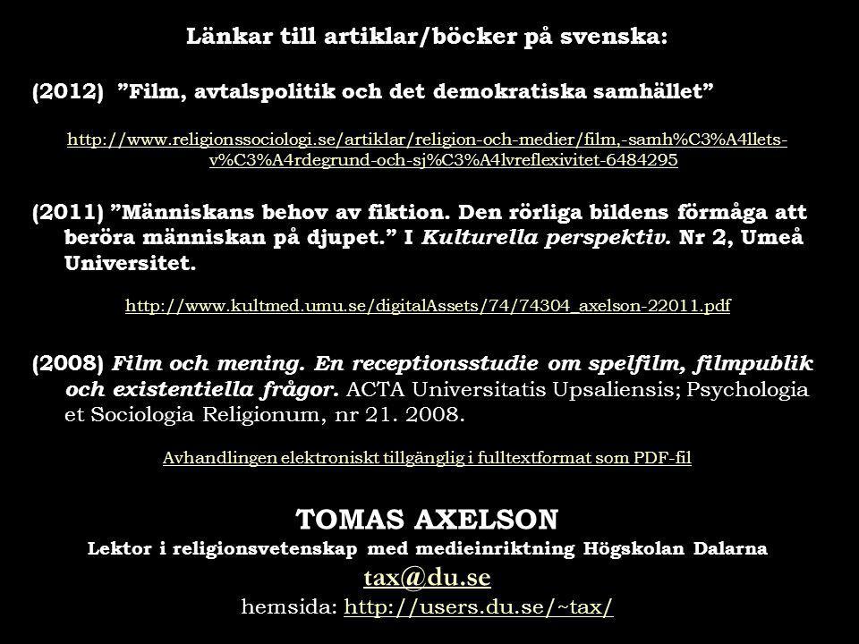 """Länkar till artiklar/böcker på svenska: (2012) """"Film, avtalspolitik och det demokratiska samhället"""" http://www.religionssociologi.se/artiklar/religion"""