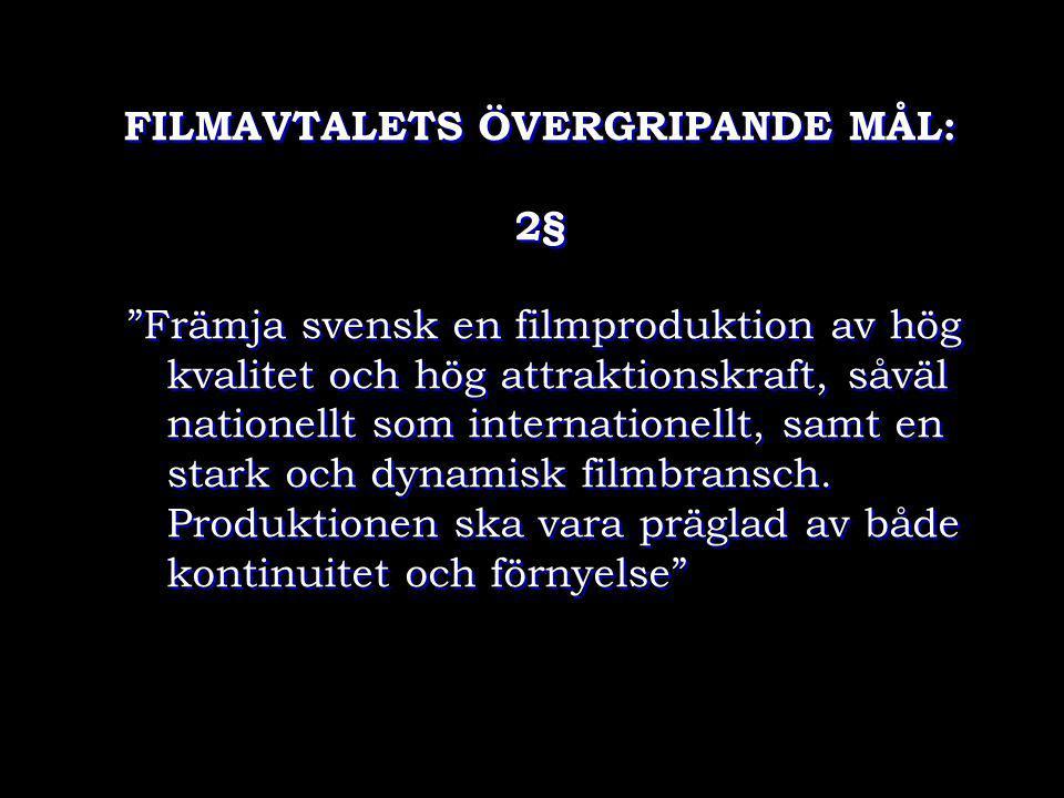 """FILMAVTALETS ÖVERGRIPANDE MÅL: 2§ """"Främja svensk en filmproduktion av hög kvalitet och hög attraktionskraft, såväl nationellt som internationellt, sam"""