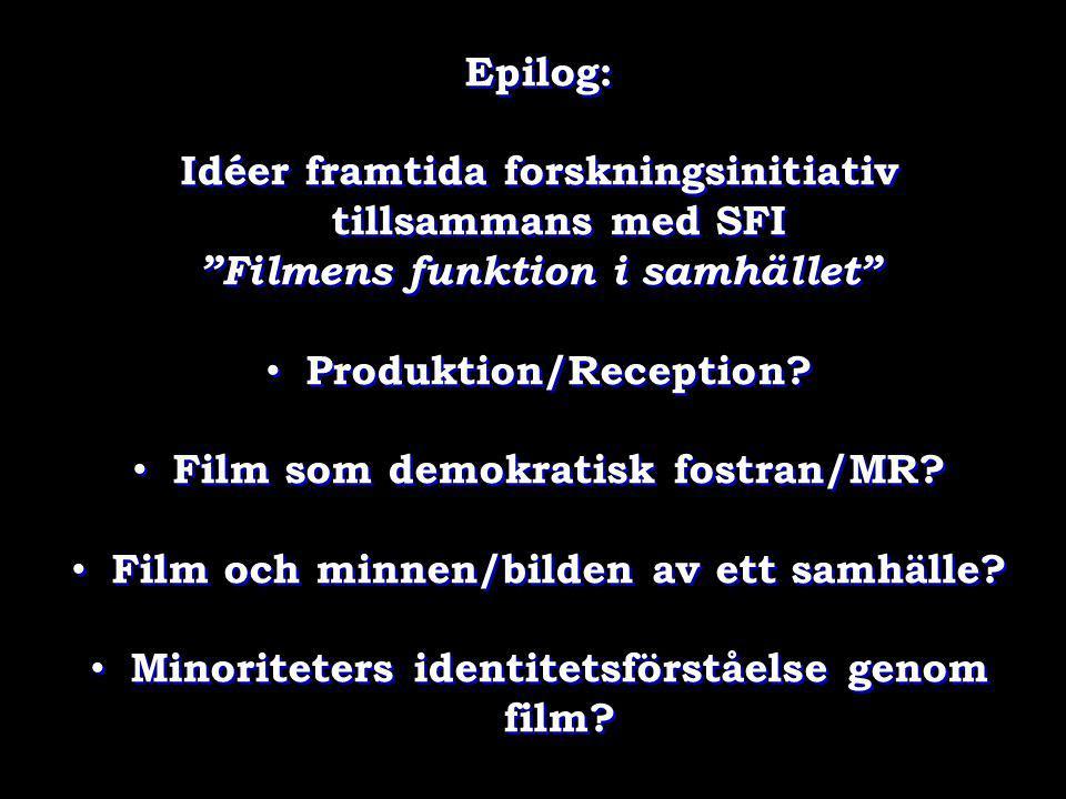 """Epilog: Idéer framtida forskningsinitiativ tillsammans med SFI """"Filmens funktion i samhället"""" • Produktion/Reception? • Film som demokratisk fostran/M"""