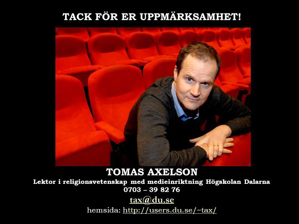 TACK FÖR ER UPPMÄRKSAMHET! TOMAS AXELSON Lektor i religionsvetenskap med medieinriktning Högskolan Dalarna 0703 – 39 82 76 tax@du.se hemsida: http://u