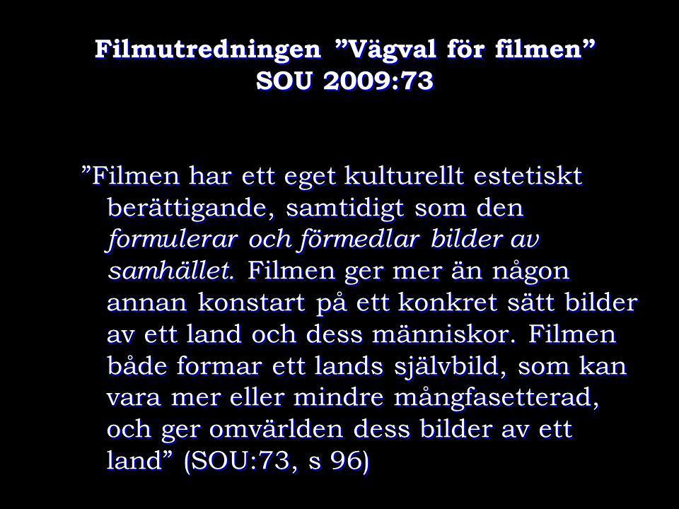 """Filmutredningen """"Vägval för filmen"""" SOU 2009:73 """"Filmen har ett eget kulturellt estetiskt berättigande, samtidigt som den formulerar och förmedlar bil"""
