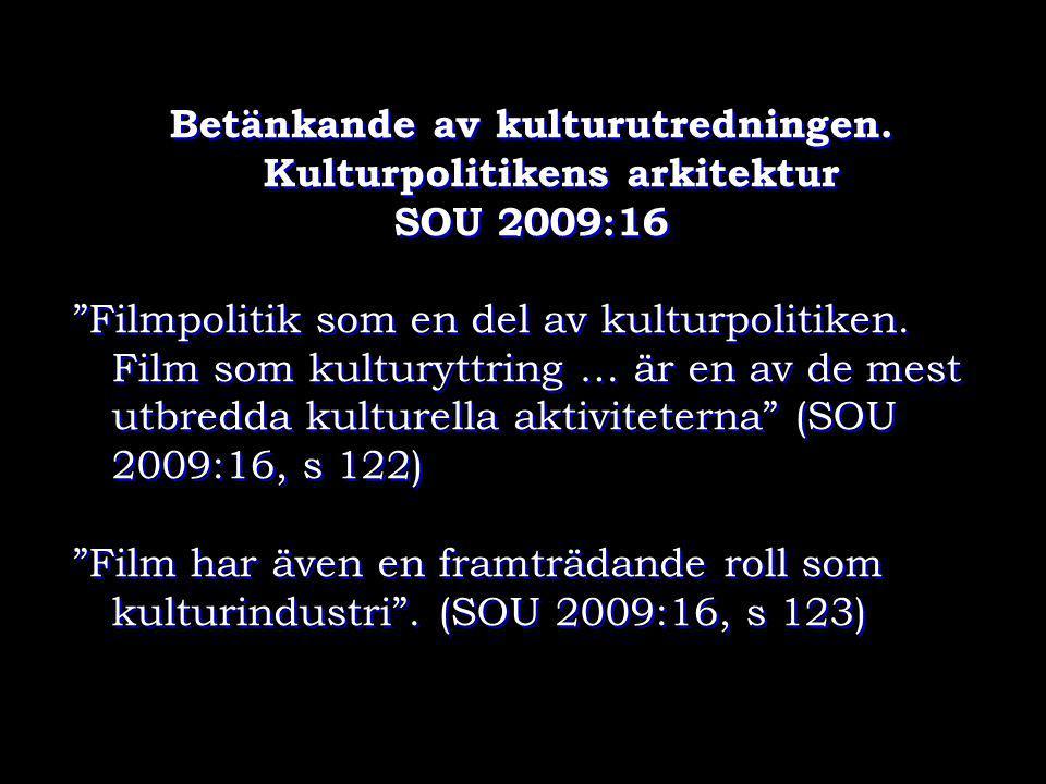 """Betänkande av kulturutredningen. Kulturpolitikens arkitektur SOU 2009:16 """"Filmpolitik som en del av kulturpolitiken. Film som kulturyttring … är en av"""