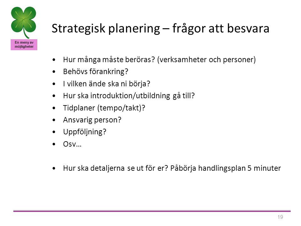 En meny av möjligheter 19 Strategisk planering – frågor att besvara •Hur många måste beröras.