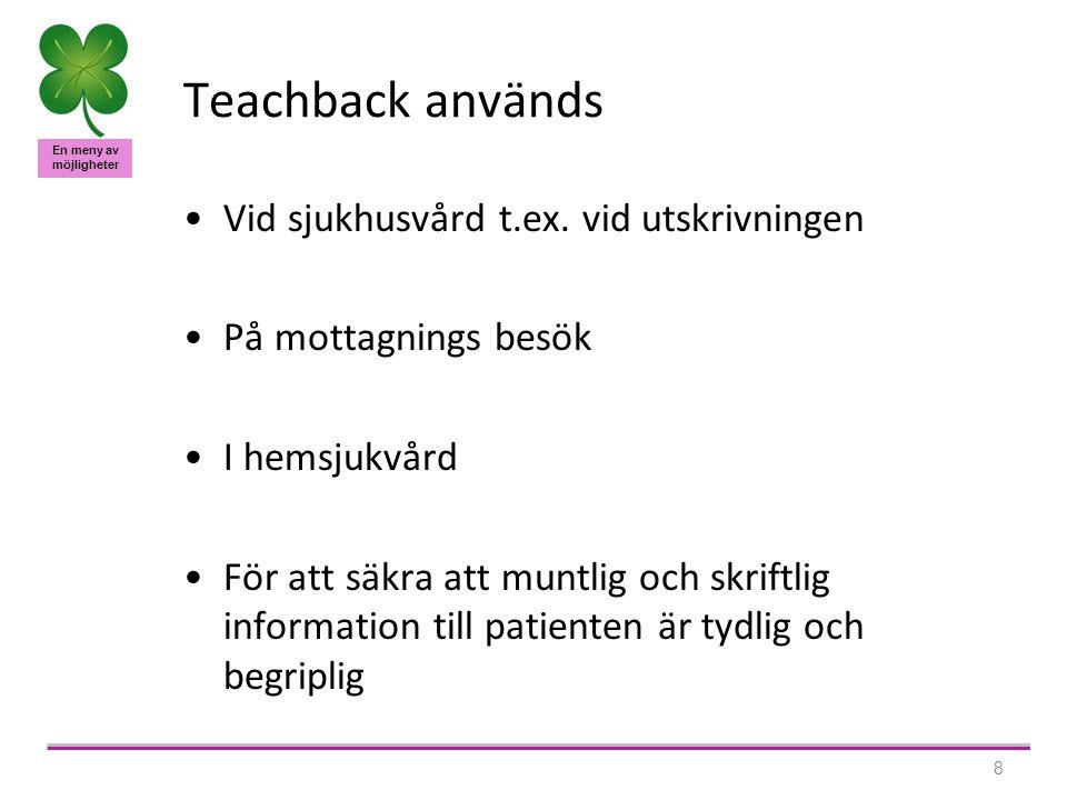 En meny av möjligheter 8 Teachback används •Vid sjukhusvård t.ex.