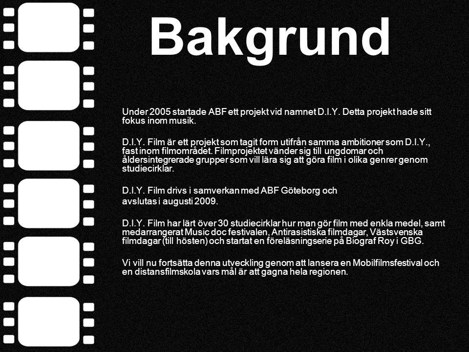 Bakgrund Under 2005 startade ABF ett projekt vid namnet D.I.Y. Detta projekt hade sitt fokus inom musik. D.I.Y. Film är ett projekt som tagit form uti