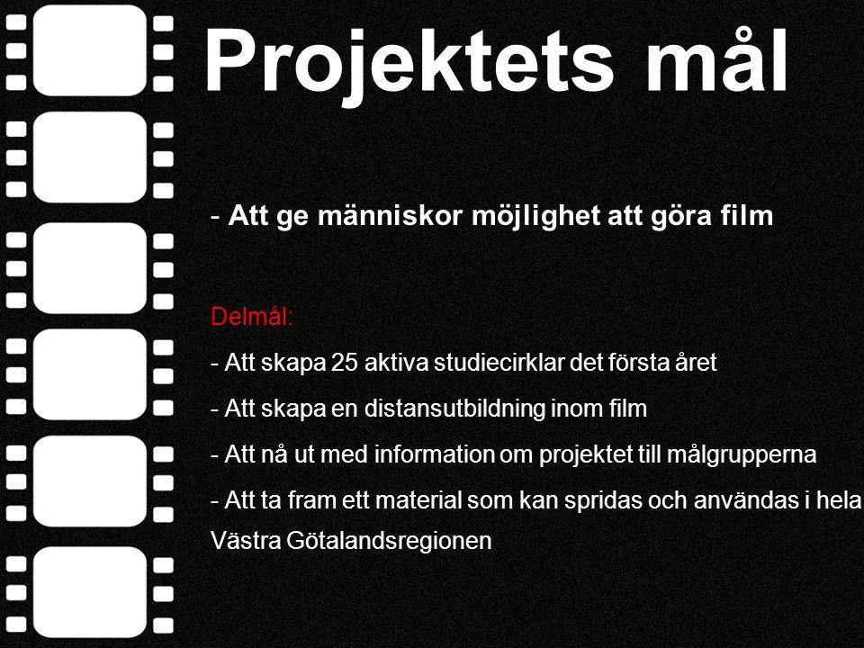Projektets mål - Att ge människor möjlighet att göra film Delmål: - Att skapa 25 aktiva studiecirklar det första året - Att skapa en distansutbildning