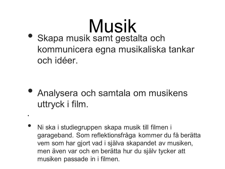 Musik • Skapa musik samt gestalta och kommunicera egna musikaliska tankar och idéer.