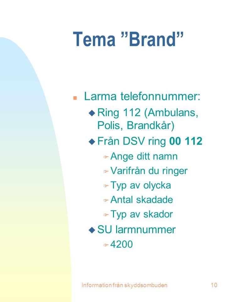 """Information från skyddsombuden10 Tema """"Brand"""" n Larma telefonnummer: u Ring 112 (Ambulans, Polis, Brandkår) u Från DSV ring 00 112 F Ange ditt namn F"""