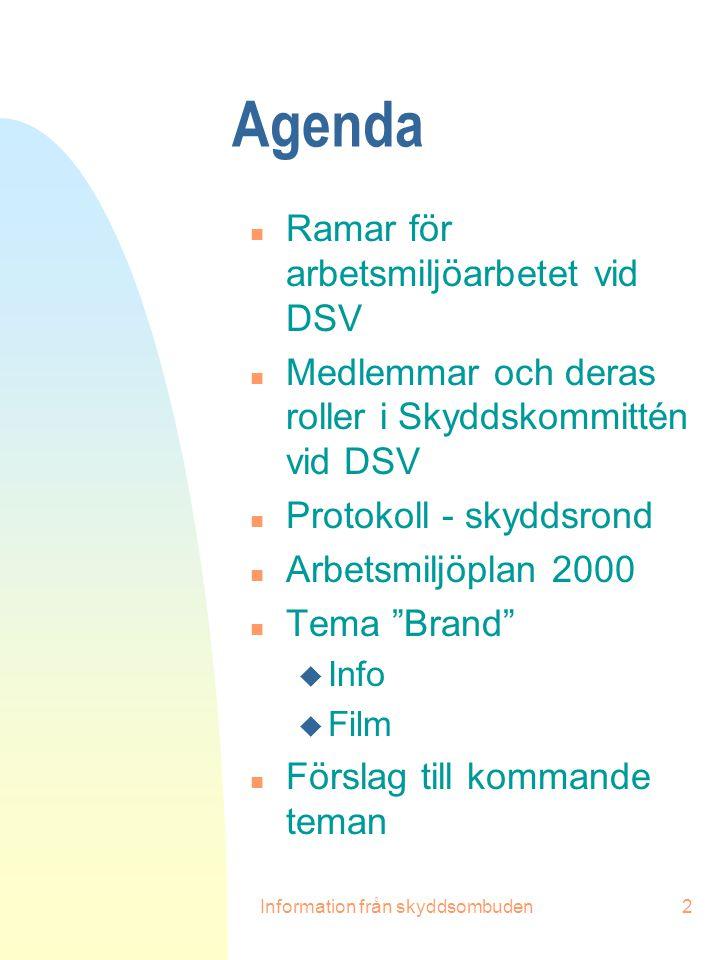 Information från skyddsombuden2 Agenda n Ramar för arbetsmiljöarbetet vid DSV n Medlemmar och deras roller i Skyddskommittén vid DSV n Protokoll - sky