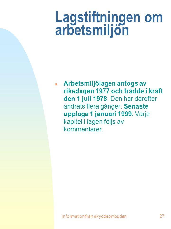 Information från skyddsombuden27 Lagstiftningen om arbetsmiljön n Arbetsmiljölagen antogs av riksdagen 1977 och trädde i kraft den 1 juli 1978. Den ha