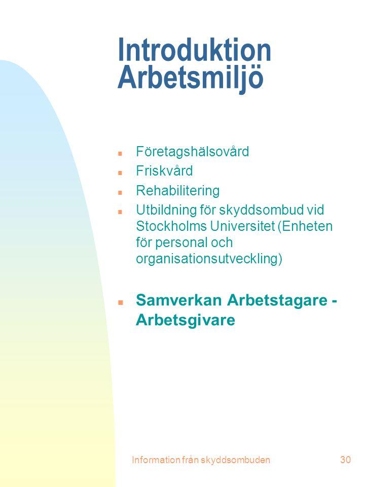 Information från skyddsombuden30 Introduktion Arbetsmiljö n Företagshälsovård n Friskvård n Rehabilitering n Utbildning för skyddsombud vid Stockholms