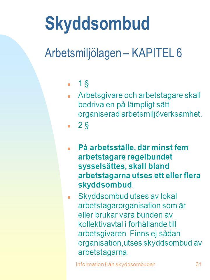 Information från skyddsombuden31 Skyddsombud Arbetsmiljölagen – KAPITEL 6 n 1 § n Arbetsgivare och arbetstagare skall bedriva en på lämpligt sätt orga