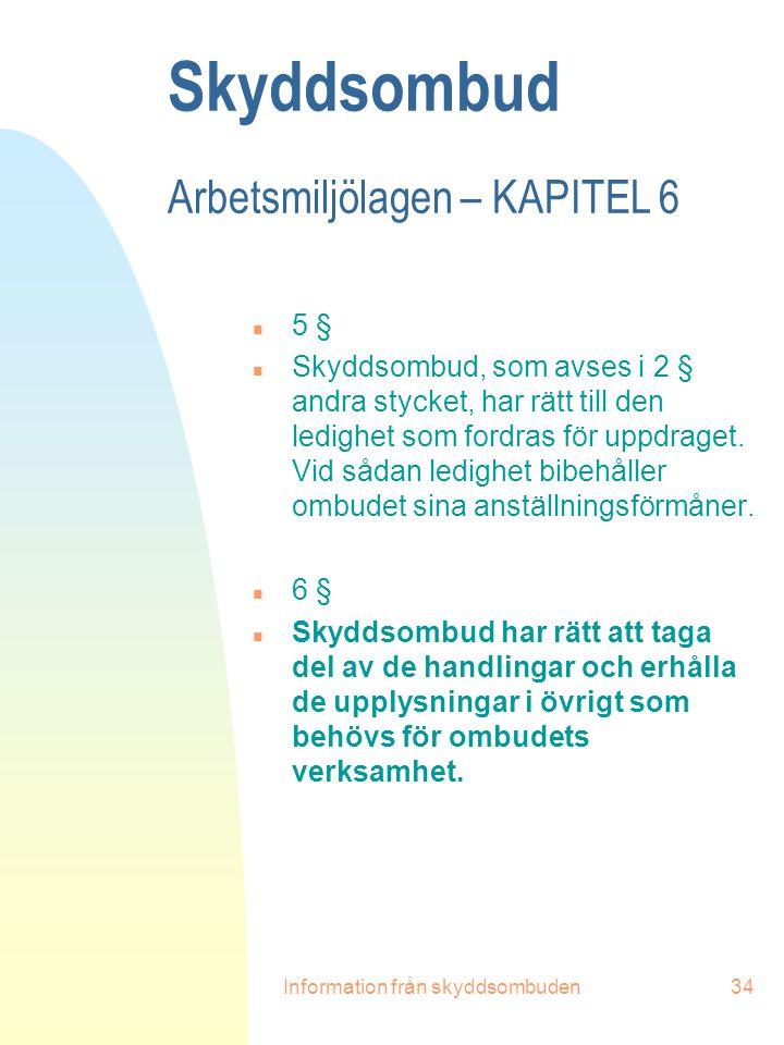 Information från skyddsombuden34 Skyddsombud Arbetsmiljölagen – KAPITEL 6 n 5 § n Skyddsombud, som avses i 2 § andra stycket, har rätt till den ledigh