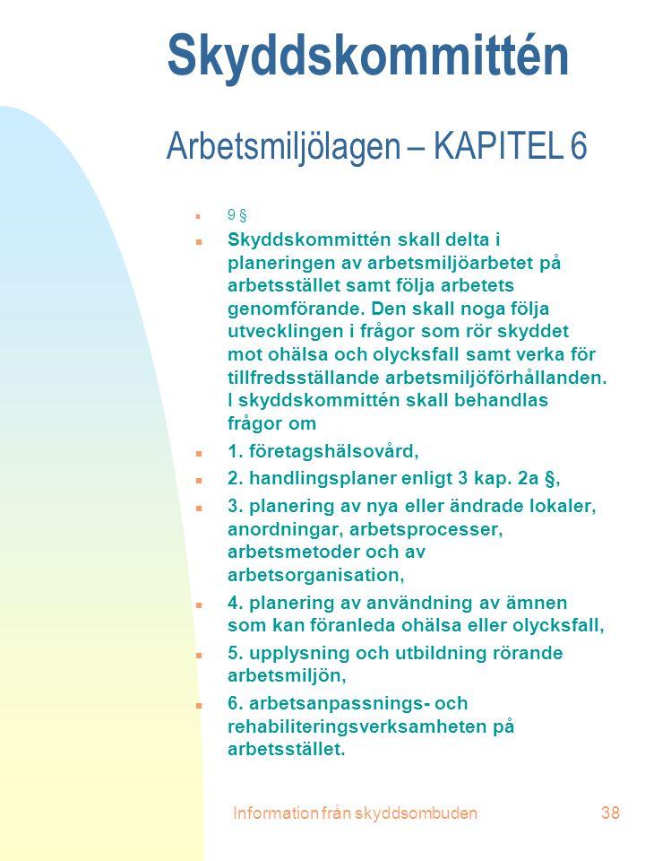 Information från skyddsombuden38 Skyddskommittén Arbetsmiljölagen – KAPITEL 6 n 9 § n Skyddskommittén skall delta i planeringen av arbetsmiljöarbetet
