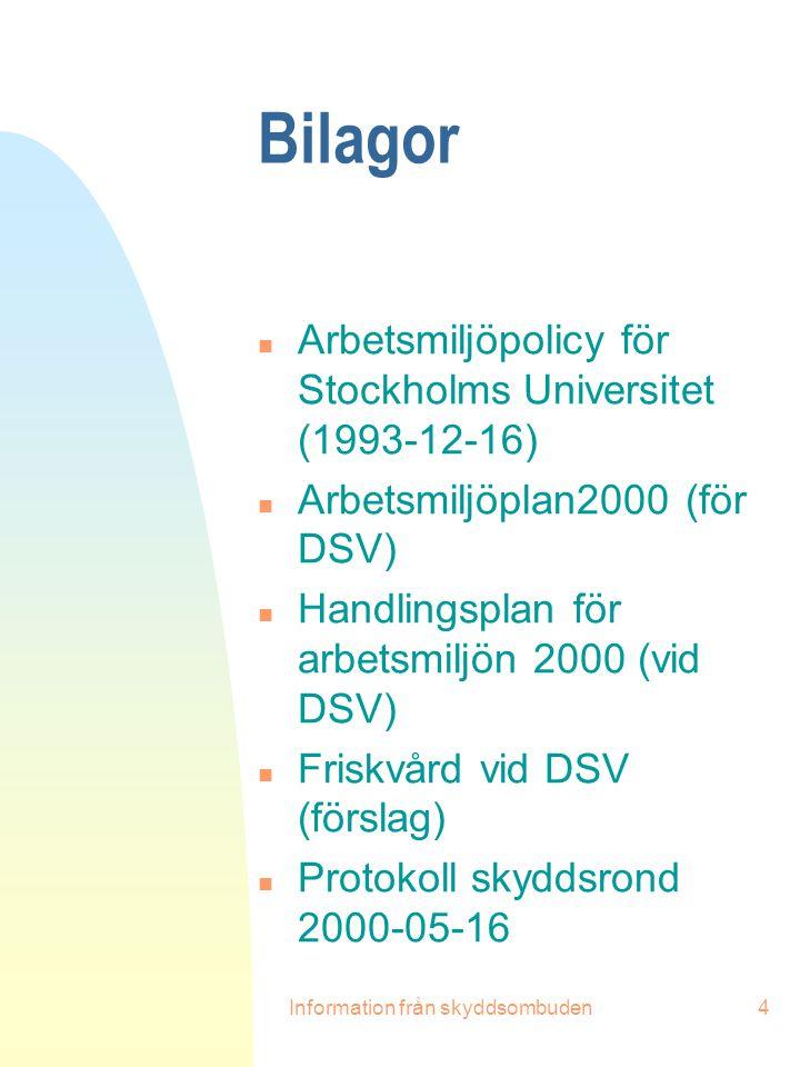 Information från skyddsombuden4 Bilagor n Arbetsmiljöpolicy för Stockholms Universitet (1993-12-16) n Arbetsmiljöplan2000 (för DSV) n Handlingsplan fö