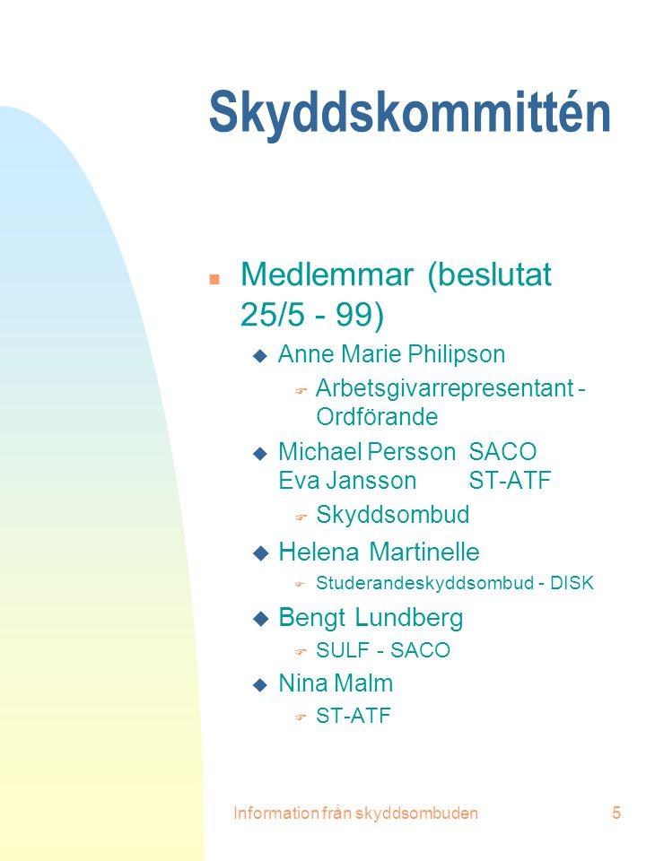 Information från skyddsombuden5 Skyddskommittén n Medlemmar (beslutat 25/5 - 99) u Anne Marie Philipson F Arbetsgivarrepresentant - Ordförande u Micha