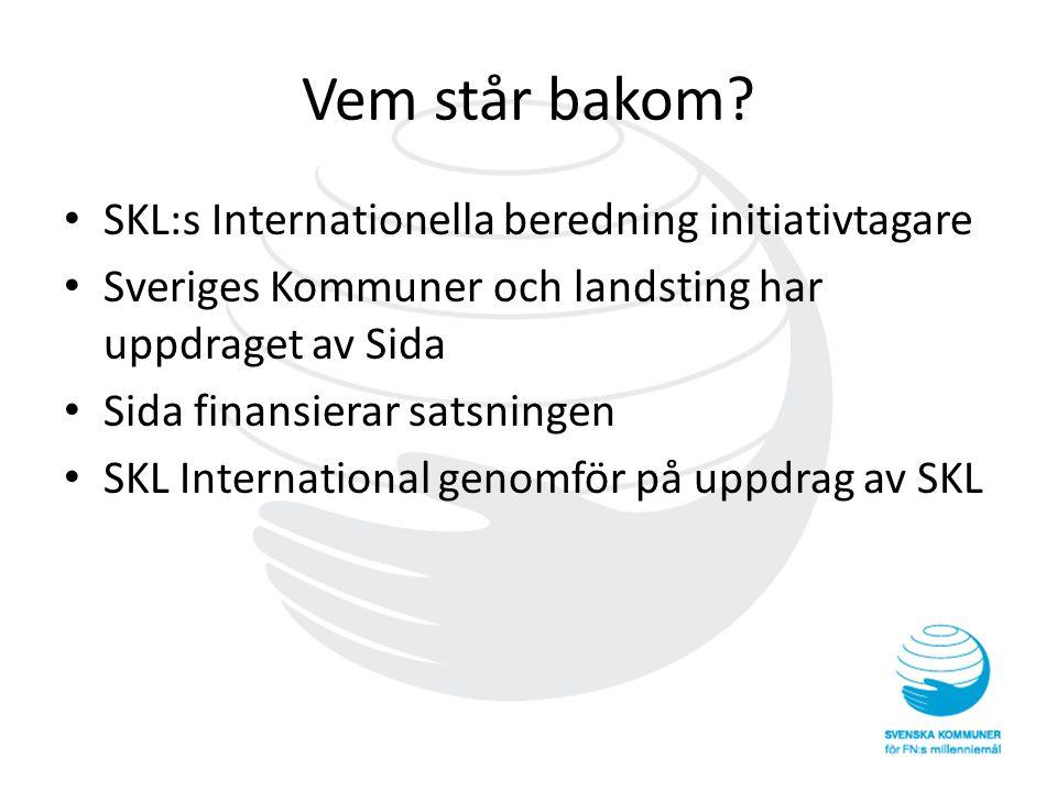 Vem står bakom? • SKL:s Internationella beredning initiativtagare • Sveriges Kommuner och landsting har uppdraget av Sida • Sida finansierar satsninge