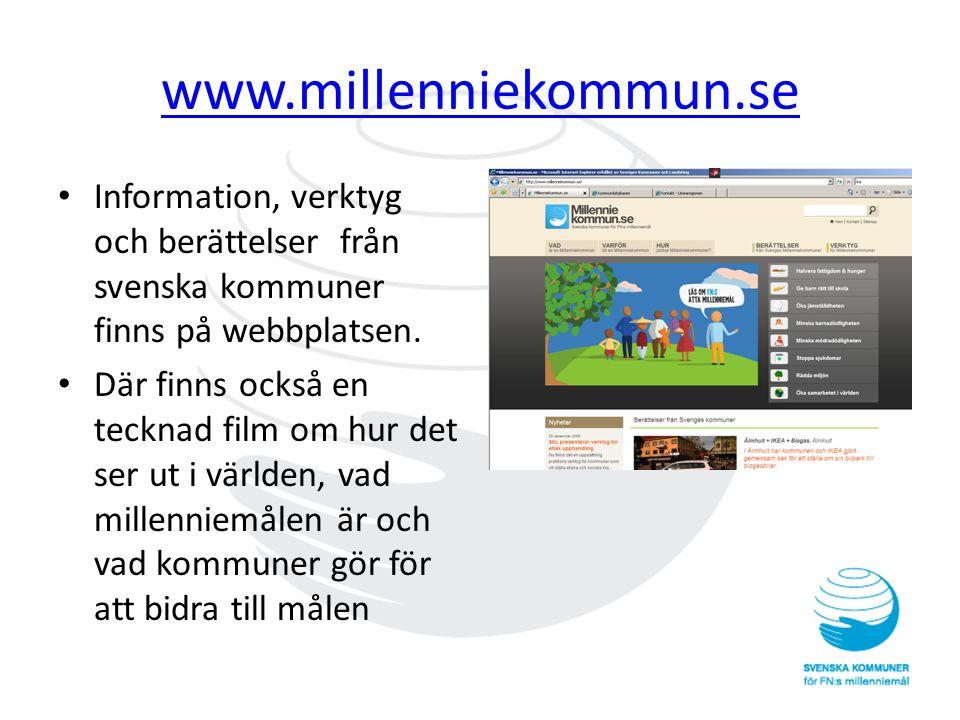www.millenniekommun.se • Information, verktyg och berättelser från svenska kommuner finns på webbplatsen. • Där finns också en tecknad film om hur det