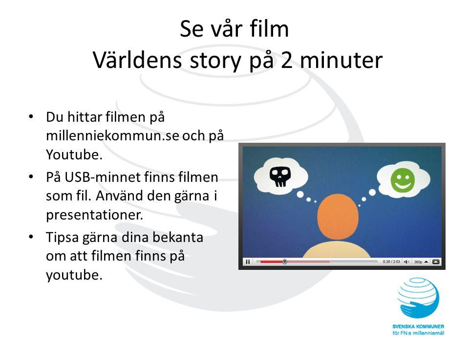 Se vår film Världens story på 2 minuter • Du hittar filmen på millenniekommun.se och på Youtube. • På USB-minnet finns filmen som fil. Använd den gärn