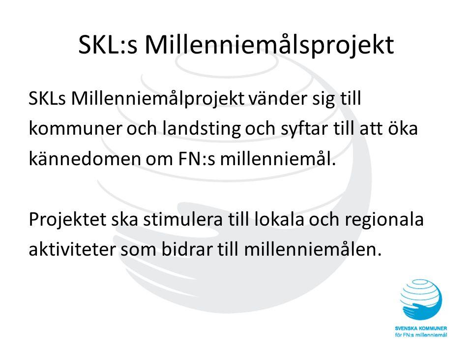 SKL:s Millenniemålsprojekt SKLs Millenniemålprojekt vänder sig till kommuner och landsting och syftar till att öka kännedomen om FN:s millenniemål.