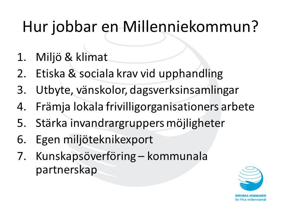 Hur jobbar en Millenniekommun? 1.Miljö & klimat 2.Etiska & sociala krav vid upphandling 3.Utbyte, vänskolor, dagsverksinsamlingar 4.Främja lokala friv