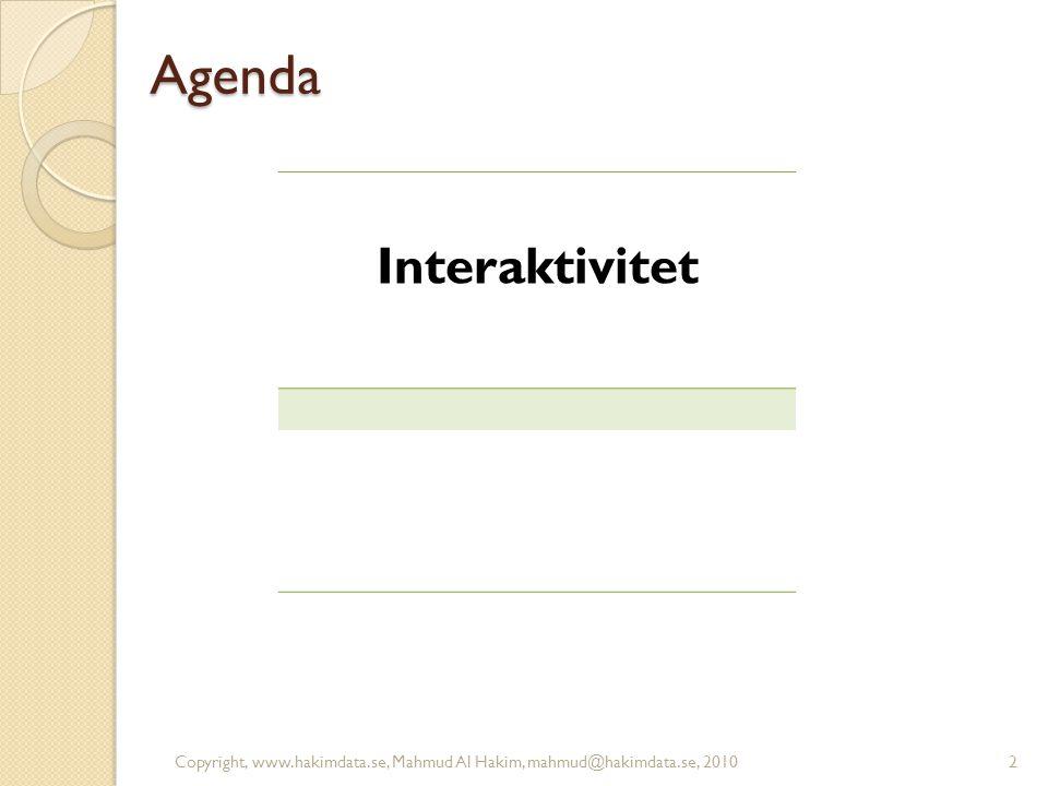 Agenda Interaktivitet 2Copyright, www.hakimdata.se, Mahmud Al Hakim, mahmud@hakimdata.se, 2010