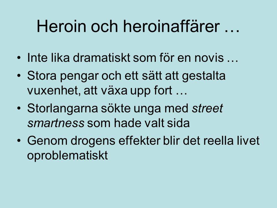 Heroin och heroinaffärer … •Inte lika dramatiskt som för en novis … •Stora pengar och ett sätt att gestalta vuxenhet, att växa upp fort … •Storlangarn