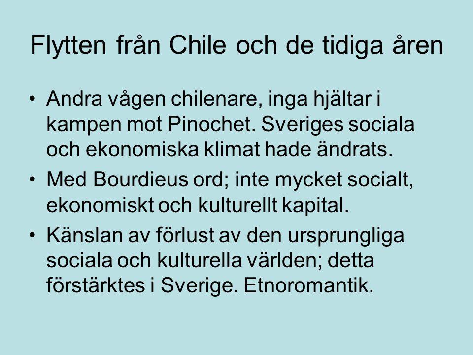 Flytten från Chile och de tidiga åren •Andra vågen chilenare, inga hjältar i kampen mot Pinochet. Sveriges sociala och ekonomiska klimat hade ändrats.