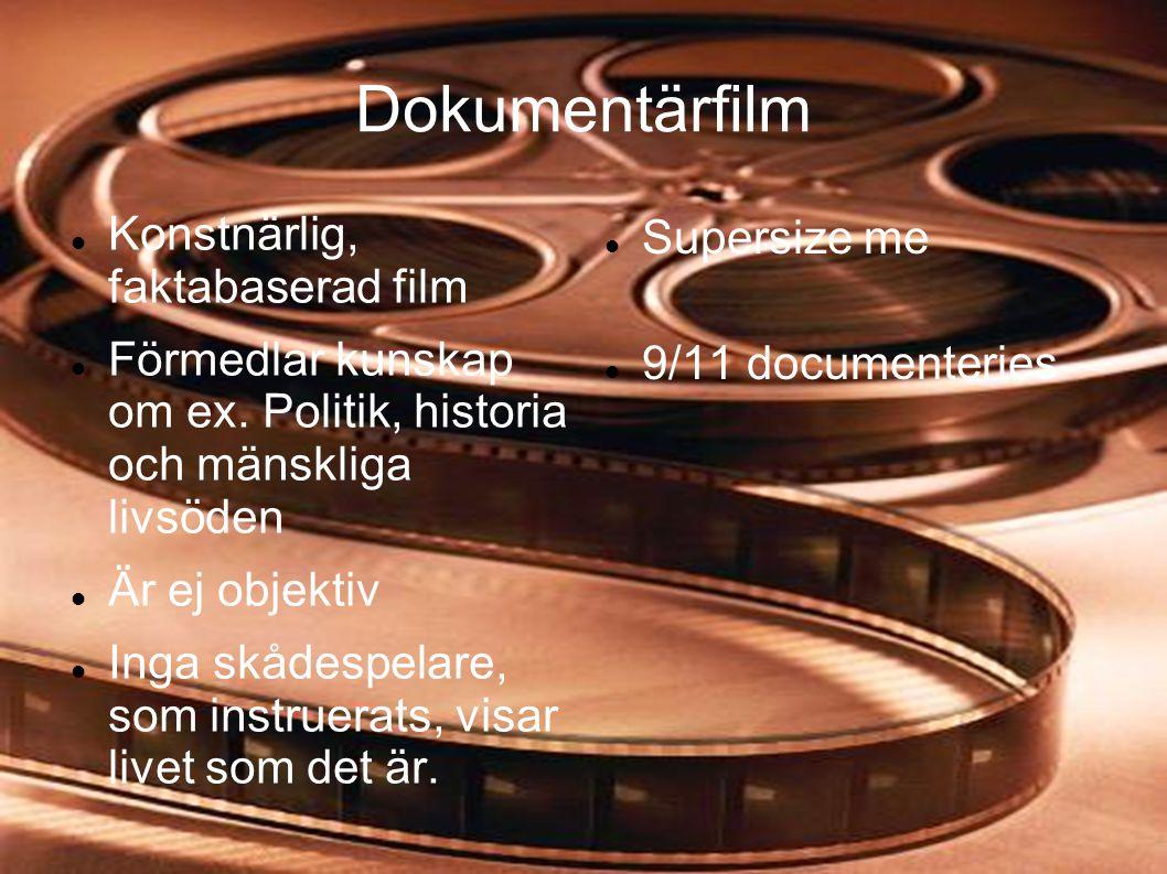 Dokumentärfilm  Konstnärlig, faktabaserad film  Förmedlar kunskap om ex. Politik, historia och mänskliga livsöden  Är ej objektiv  Inga skådespela