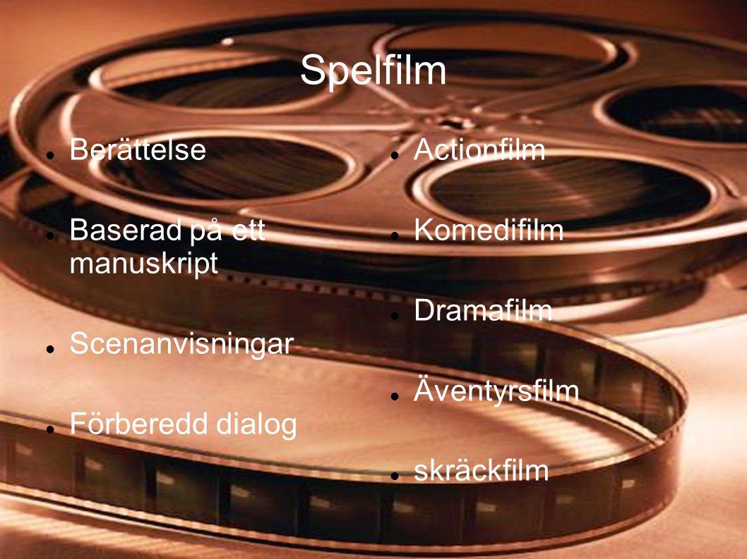 Spelfilm  Berättelse  Baserad på ett manuskript  Scenanvisningar  Förberedd dialog  Actionfilm  Komedifilm  Dramafilm  Äventyrsfilm  skräckfi