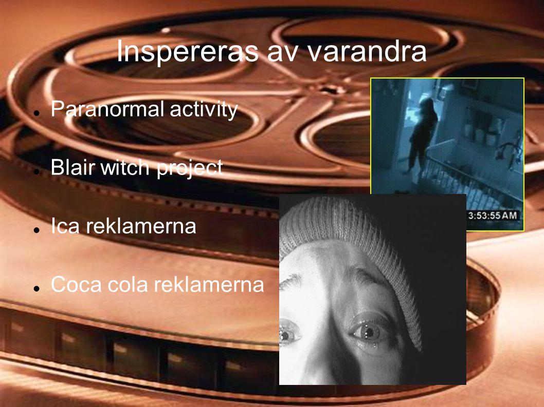 Inspereras av varandra  Paranormal activity  Blair witch project  Ica reklamerna  Coca cola reklamerna