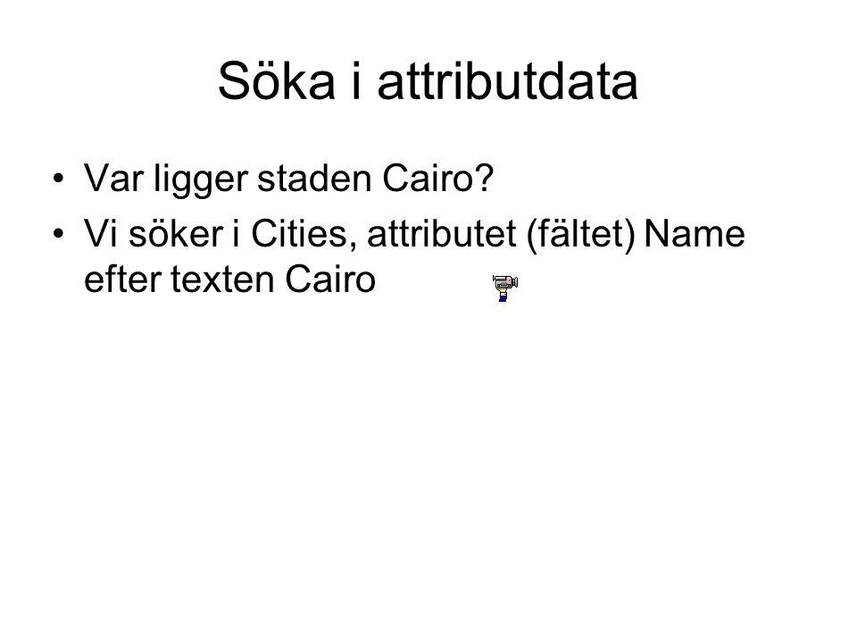 Söka i attributdata •Var ligger staden Cairo.