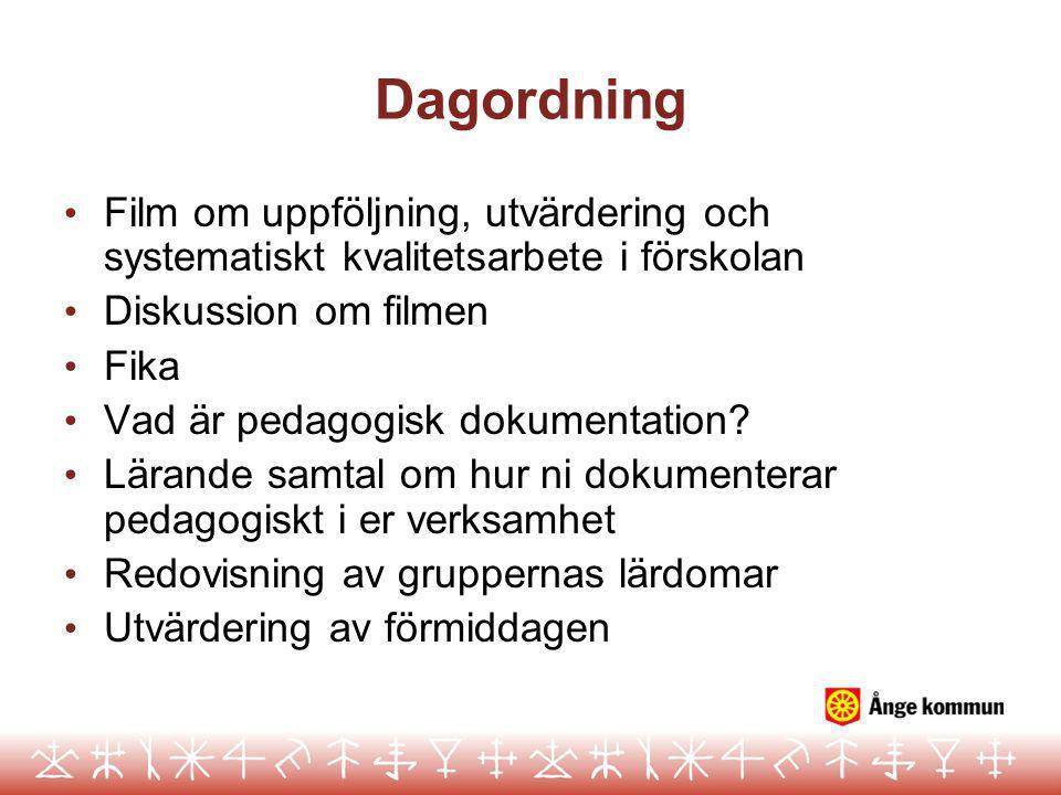 Dagordning • Film om uppföljning, utvärdering och systematiskt kvalitetsarbete i förskolan • Diskussion om filmen • Fika • Vad är pedagogisk dokumenta