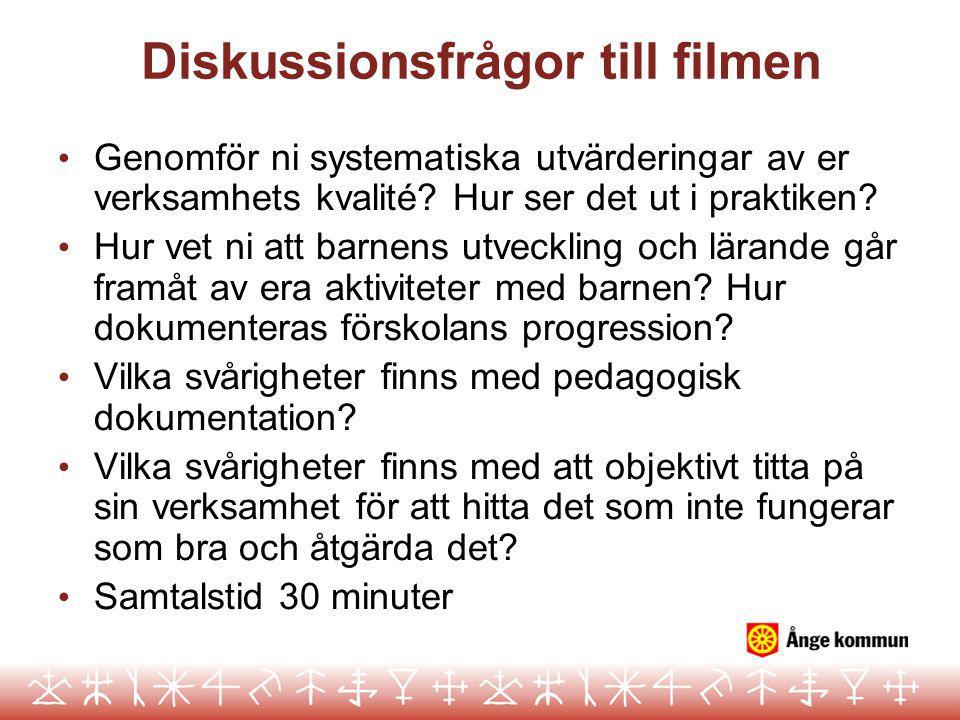 Diskussionsfrågor till filmen • Genomför ni systematiska utvärderingar av er verksamhets kvalité? Hur ser det ut i praktiken? • Hur vet ni att barnens