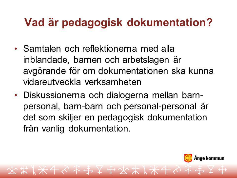 Vad är pedagogisk dokumentation? • Samtalen och reflektionerna med alla inblandade, barnen och arbetslagen är avgörande för om dokumentationen ska kun