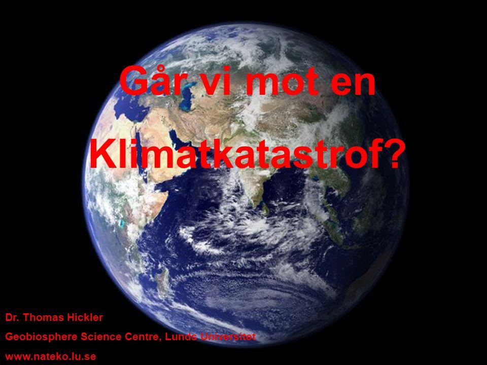 Går vi mot en Klimatkatastrof? Dr. Thomas Hickler Geobiosphere Science Centre, Lunds Universitet www.nateko.lu.se