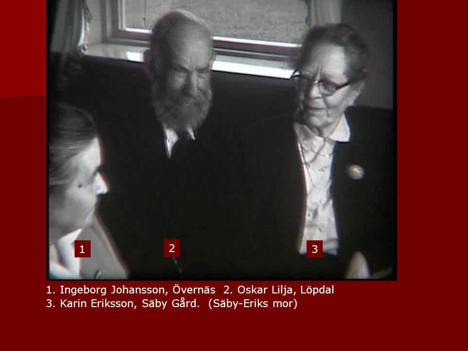1. Ingeborg Johansson, Övernäs 2. Oskar Lilja, Löpdal 3. Karin Eriksson, Säby Gård. (Säby-Eriks mor) 1 2 3