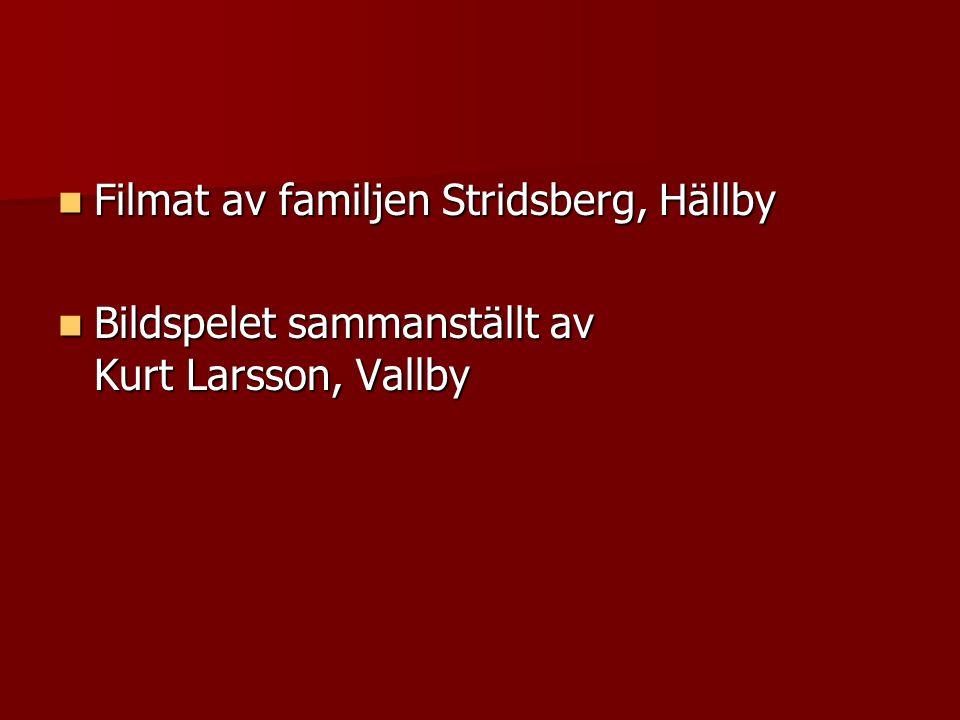  Filmat av familjen Stridsberg, Hällby  Bildspelet sammanställt av Kurt Larsson, Vallby