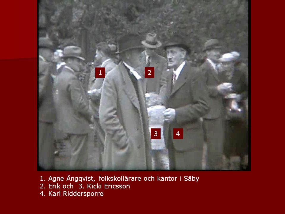 1 2 34 1. Agne Ängqvist, folkskollärare och kantor i Säby 2. Erik och 3. Kicki Ericsson 4. Karl Riddersporre