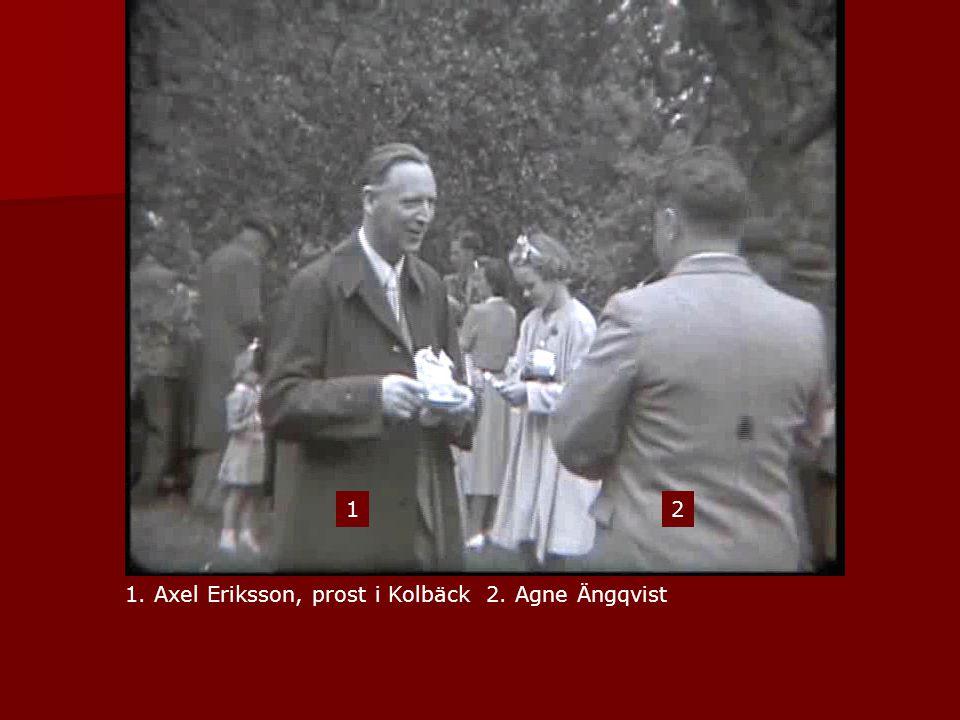 1. Axel Eriksson, prost i Kolbäck 2. Agne Ängqvist 12