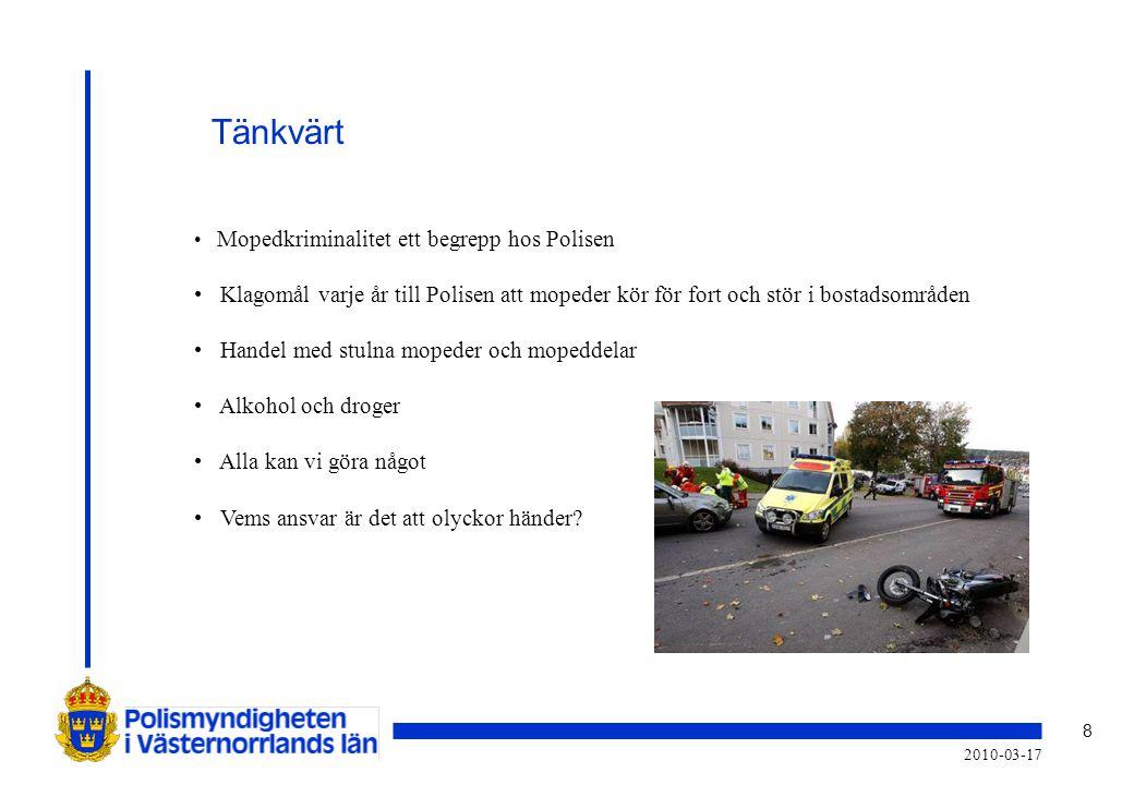 8 2010-03-17 • Mopedkriminalitet ett begrepp hos Polisen • Klagomål varje år till Polisen att mopeder kör för fort och stör i bostadsområden • Handel