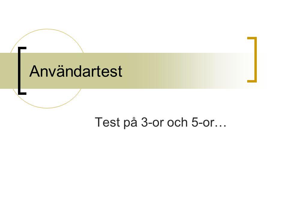Användartest Test på 3-or och 5-or…